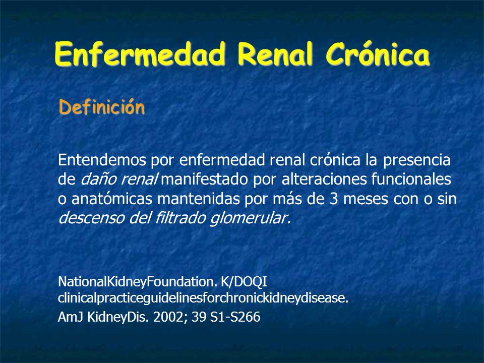Enfermedad Renal Crónica Definición Entendemos por enfermedad renal crónica la presencia de daño renal manifestado por alteraciones funcionales o anatómicas mantenidas por más de 3 meses con o sin descenso del filtrado glomerular.