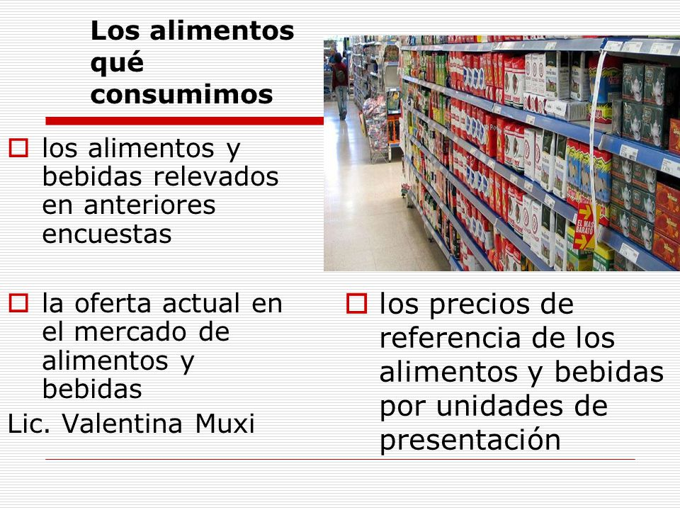 los alimentos y bebidas relevados en anteriores encuestas la oferta actual en el mercado de alimentos y bebidas Lic. Valentina Muxi los precios de ref