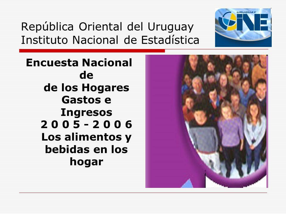 República Oriental del Uruguay Instituto Nacional de Estadística Encuesta Nacional de de los Hogares Gastos e Ingresos 2 0 0 5 - 2 0 0 6 Los alimentos