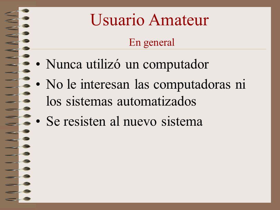 Usuario Amateur En general Nunca utilizó un computador No le interesan las computadoras ni los sistemas automatizados Se resisten al nuevo sistema