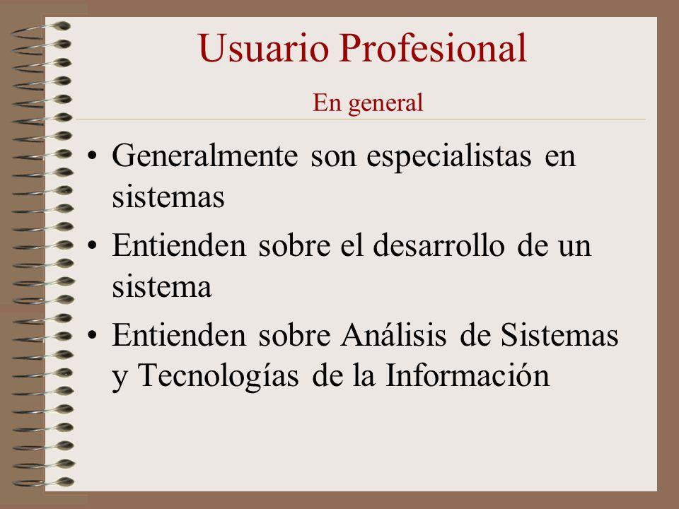 Usuario Profesional En general Generalmente son especialistas en sistemas Entienden sobre el desarrollo de un sistema Entienden sobre Análisis de Sist