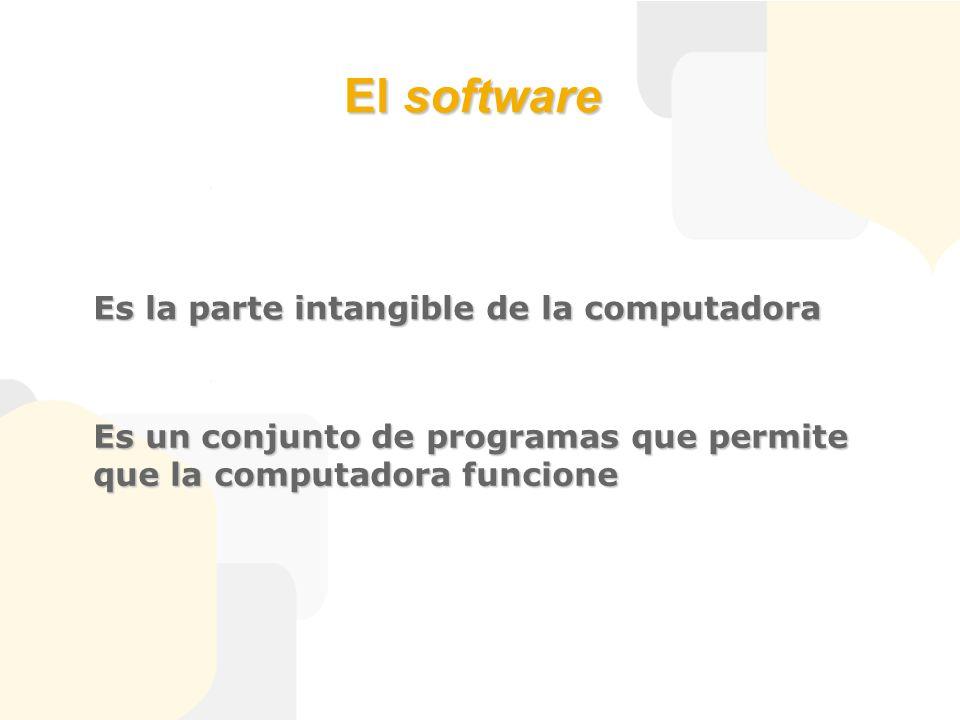 El software Es la parte intangible de la computadora Es un conjunto de programas que permite que la computadora funcione