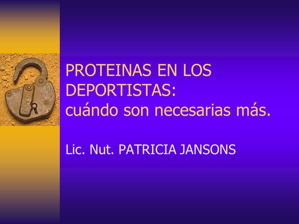 PROTEINAS EN LOS DEPORTISTAS: cuándo son necesarias más. Lic. Nut. PATRICIA JANSONS