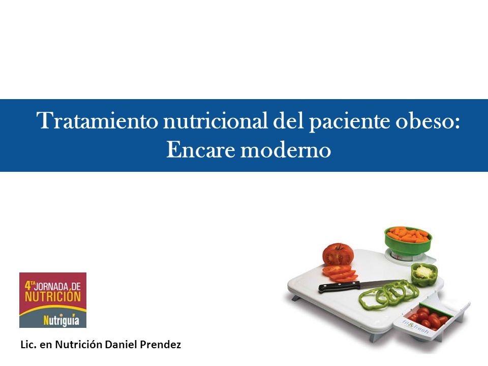 Tratamiento nutricional del paciente obeso: Encare moderno Lic. en Nutrición Daniel Prendez