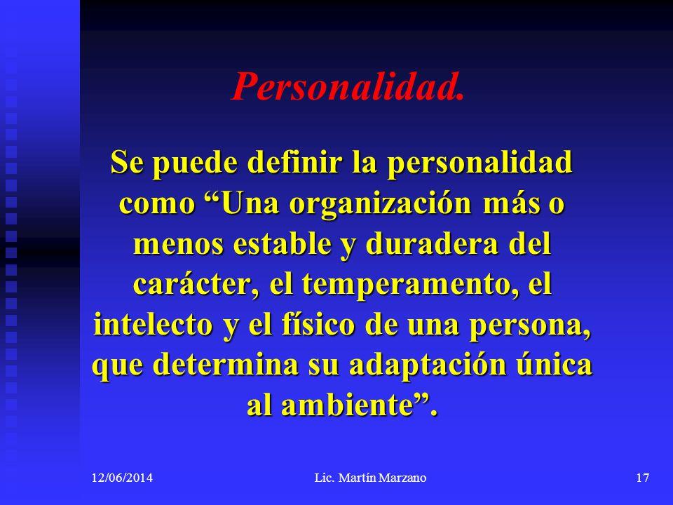 Personalidad. Se puede definir la personalidad como Una organización más o menos estable y duradera del carácter, el temperamento, el intelecto y el f