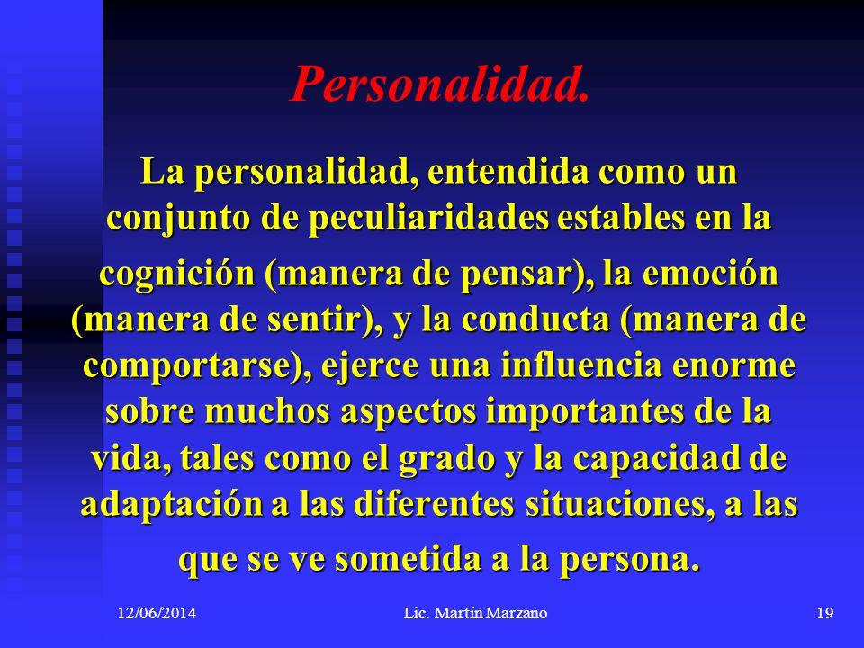 Personalidad. La personalidad, entendida como un conjunto de peculiaridades estables en la cognición (manera de pensar), la emoción (manera de sentir)