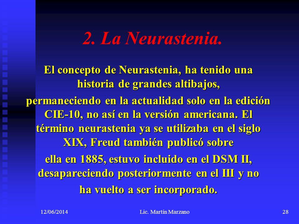 2. La Neurastenia. El concepto de Neurastenia, ha tenido una historia de grandes altibajos, permaneciendo en la actualidad solo en la edición CIE-10,