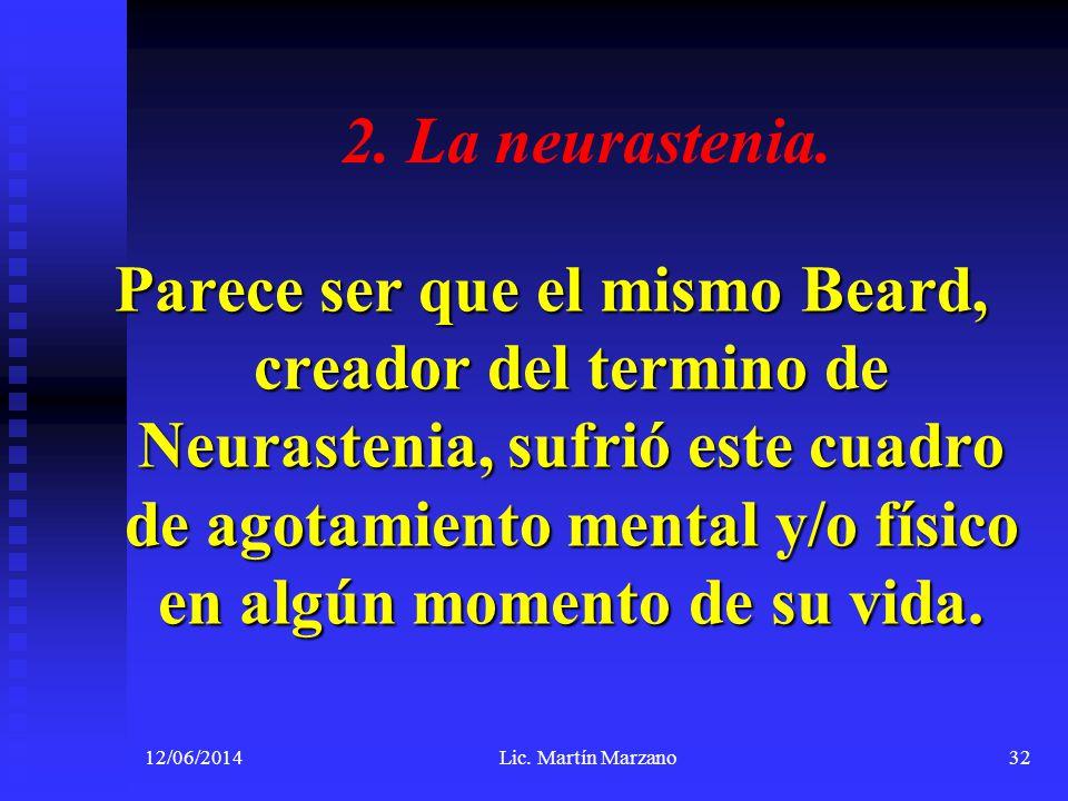 2. La neurastenia. Parece ser que el mismo Beard, creador del termino de Neurastenia, sufrió este cuadro de agotamiento mental y/o físico en algún mom