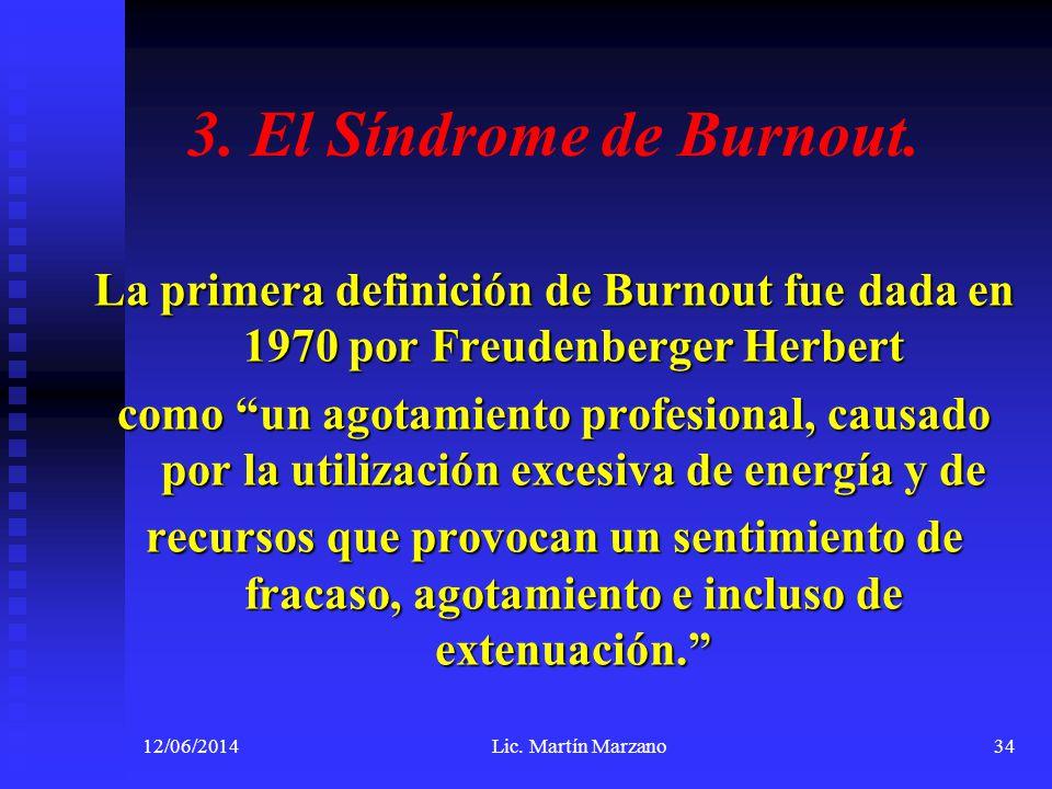 3. El Síndrome de Burnout. La primera definición de Burnout fue dada en 1970 por Freudenberger Herbert como un agotamiento profesional, causado por la