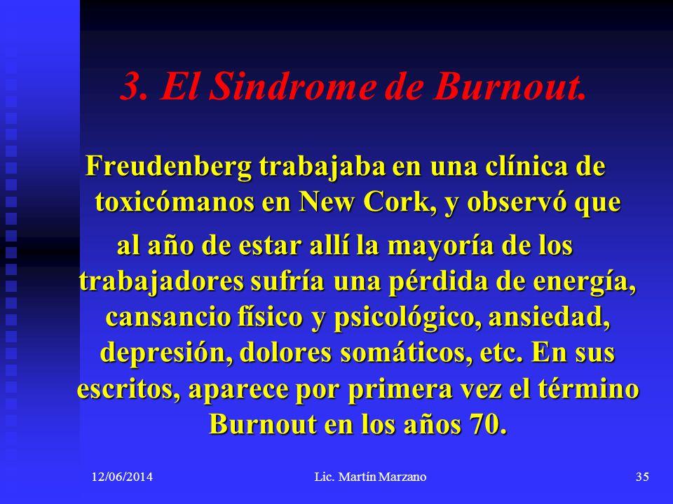 3. El Sindrome de Burnout. Freudenberg trabajaba en una clínica de toxicómanos en New Cork, y observó que al año de estar allí la mayoría de los traba