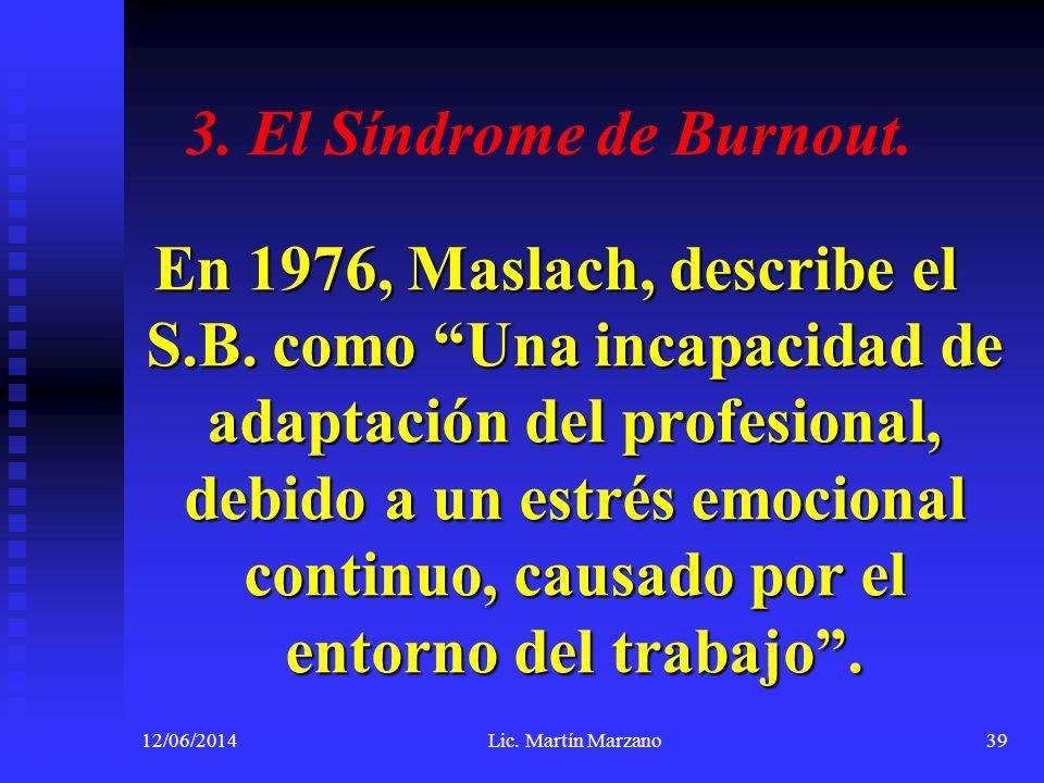 3. El Síndrome de Burnout. En 1976, Maslach, describe el S.B. como Una incapacidad de adaptación del profesional, debido a un estrés emocional continu