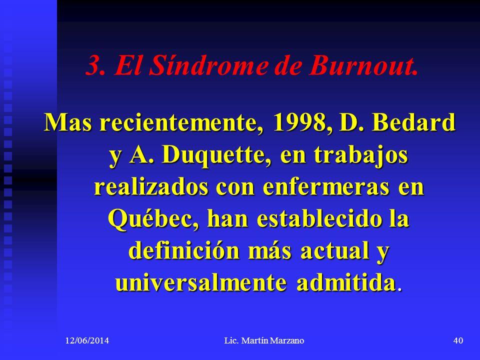 3. El Síndrome de Burnout. Mas recientemente, 1998, D. Bedard y A. Duquette, en trabajos realizados con enfermeras en Québec, han establecido la defin