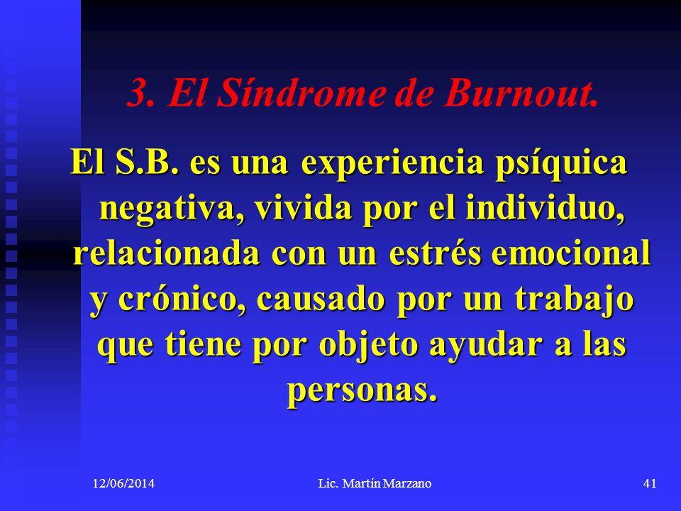 3. El Síndrome de Burnout. El S.B. es una experiencia psíquica negativa, vivida por el individuo, relacionada con un estrés emocional y crónico, causa