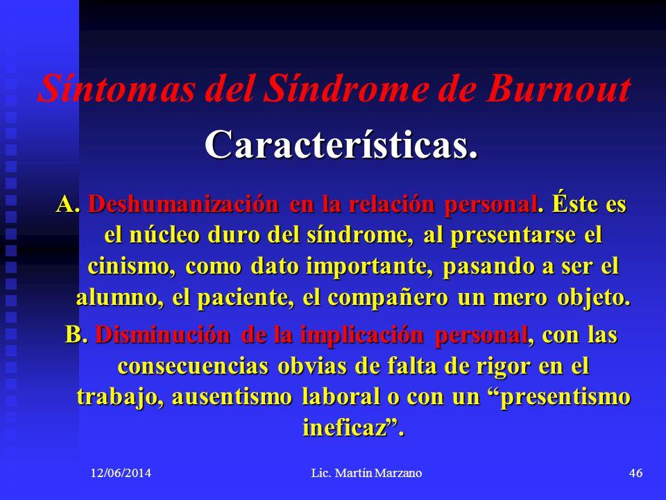 Síntomas del Síndrome de Burnout Características. A. Deshumanización en la relación personal. Éste es el núcleo duro del síndrome, al presentarse el c