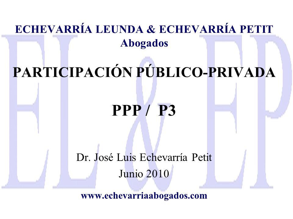 ECHEVARRÍA LEUNDA & ECHEVARRÍA PETIT Abogados PARTICIPACIÓN PÚBLICO-PRIVADA PPP / P3 Dr. José Luis Echevarría Petit Junio 2010 www.echevarriaabogados.