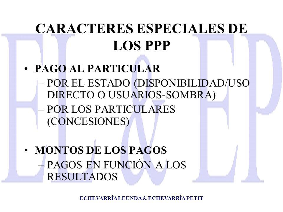 ECHEVARRÍA LEUNDA & ECHEVARRÍA PETIT CARACTERES ESPECIALES DE LOS PPP PAGO AL PARTICULAR –POR EL ESTADO (DISPONIBILIDAD/USO DIRECTO O USUARIOS-SOMBRA) –POR LOS PARTICULARES (CONCESIONES) MONTOS DE LOS PAGOS –PAGOS EN FUNCIÓN A LOS RESULTADOS
