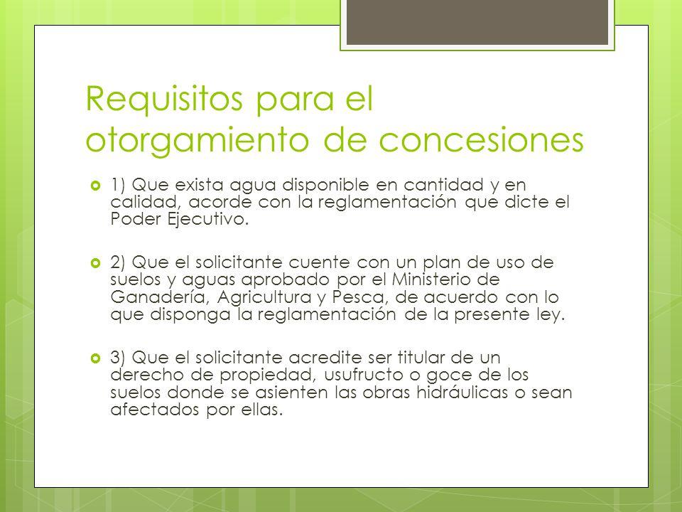 Requisitos para el otorgamiento de concesiones 1) Que exista agua disponible en cantidad y en calidad, acorde con la reglamentación que dicte el Poder