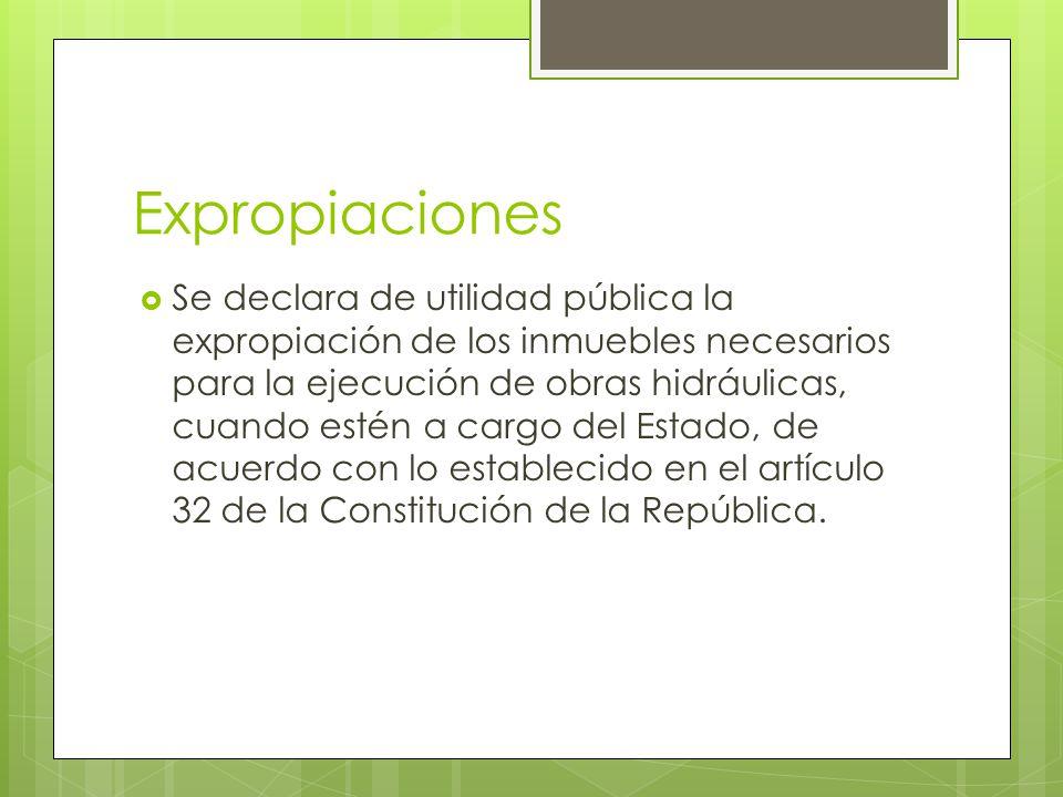 Expropiaciones Se declara de utilidad pública la expropiación de los inmuebles necesarios para la ejecución de obras hidráulicas, cuando estén a cargo