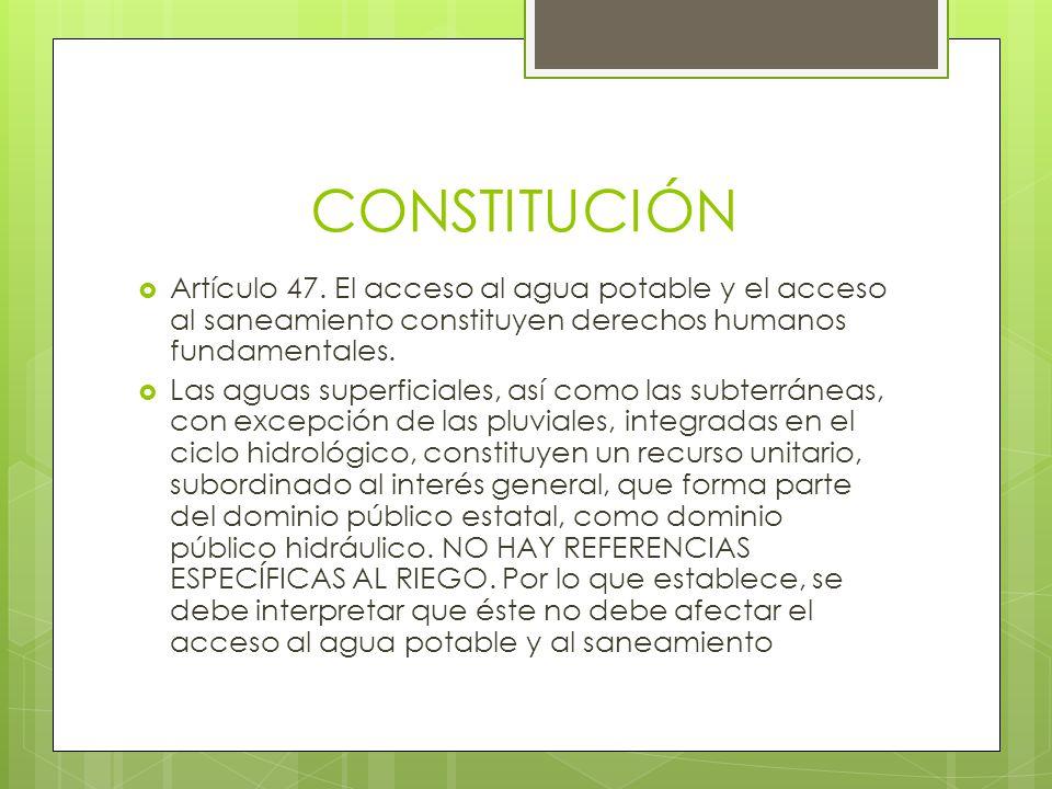 CONSTITUCIÓN Artículo 47. El acceso al agua potable y el acceso al saneamiento constituyen derechos humanos fundamentales. Las aguas superficiales, as