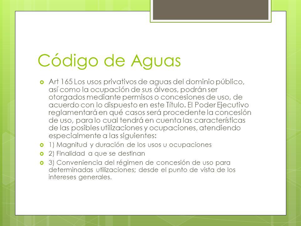 Código de Aguas Art 165 Los usos privativos de aguas del dominio público, así como la ocupación de sus álveos, podrán ser otorgados mediante permisos