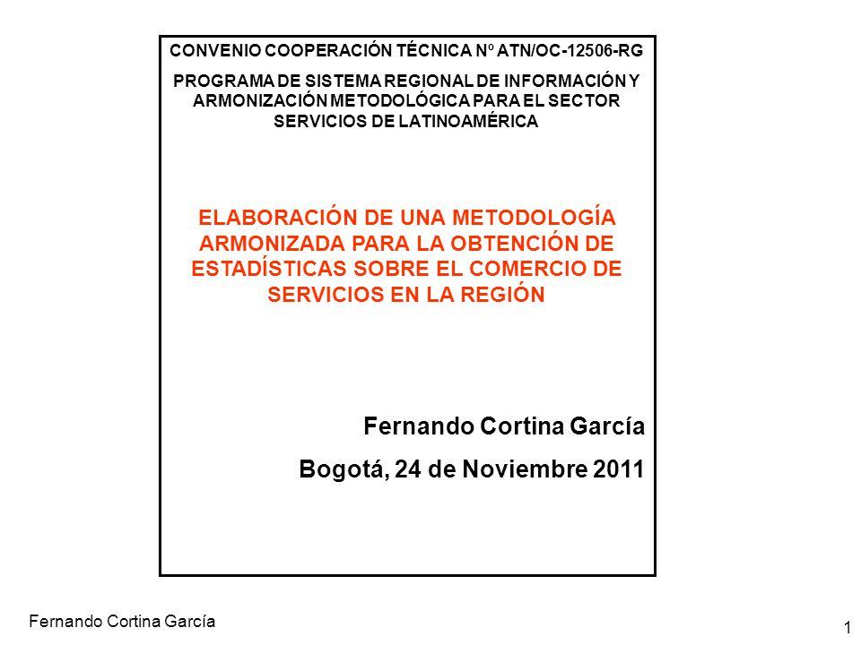 Fernando Cortina García 1 CONVENIO COOPERACIÓN TÉCNICA Nº ATN/OC-12506-RG PROGRAMA DE SISTEMA REGIONAL DE INFORMACIÓN Y ARMONIZACIÓN METODOLÓGICA PARA