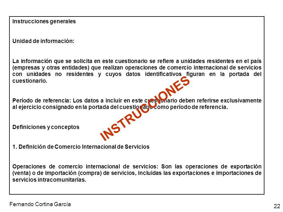 Fernando Cortina García 22 Instrucciones generales Unidad de información: La información que se solicita en este cuestionario se refiere a unidades re