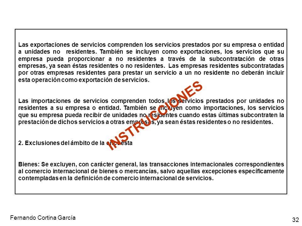 Fernando Cortina García 32 Las exportaciones de servicios comprenden los servicios prestados por su empresa o entidad a unidades no residentes. Tambié