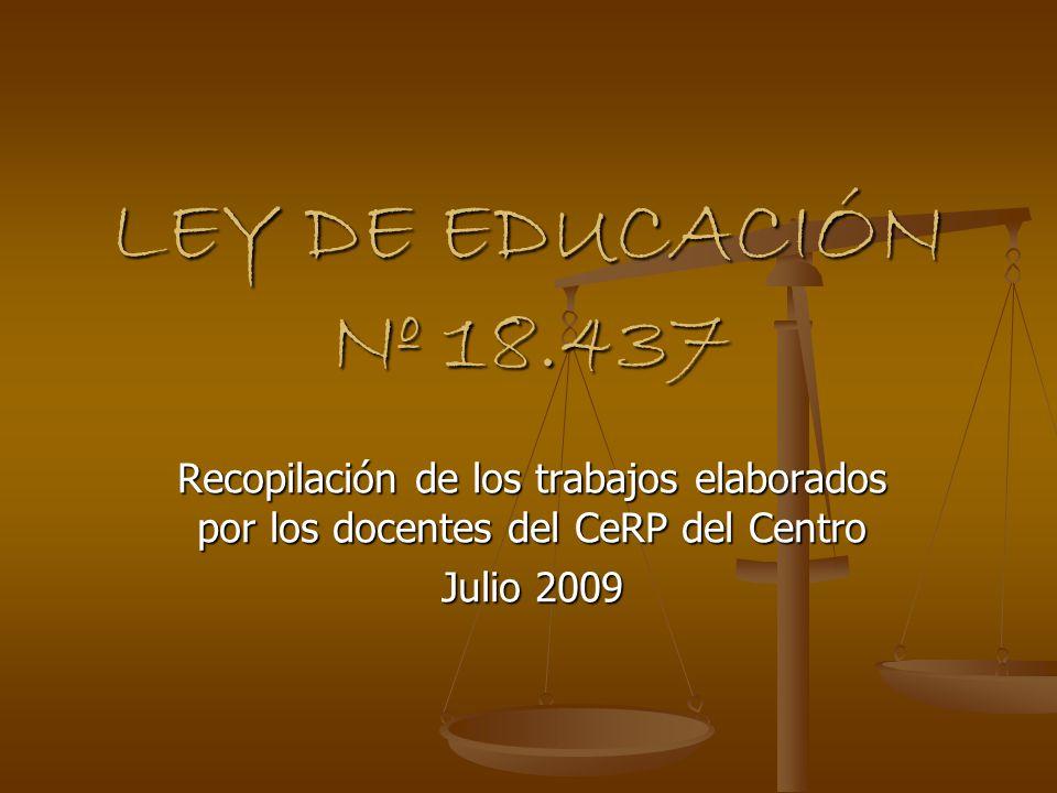 LEY DE EDUCACIÓN Nº 18.437 Recopilación de los trabajos elaborados por los docentes del CeRP del Centro Julio 2009