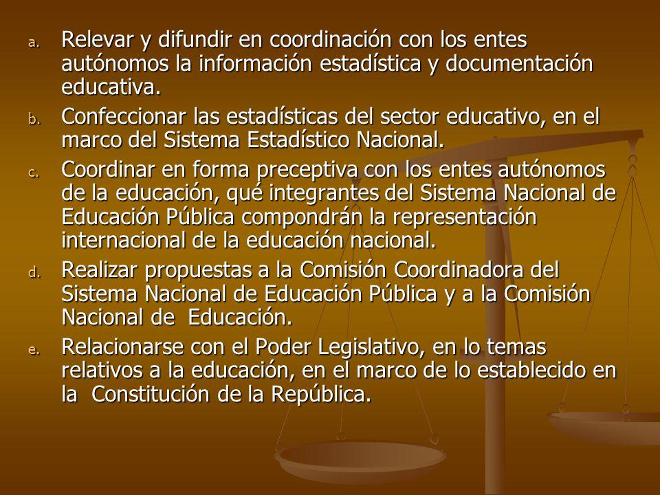 a. Relevar y difundir en coordinación con los entes autónomos la información estadística y documentación educativa. b. Confeccionar las estadísticas d