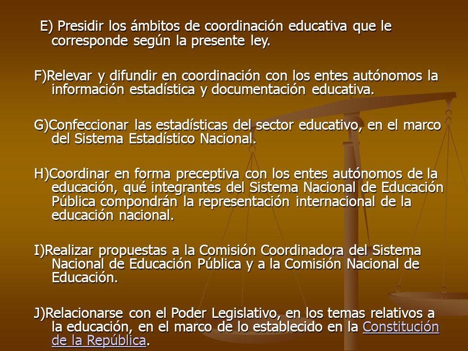 E) Presidir los ámbitos de coordinación educativa que le corresponde según la presente ley.