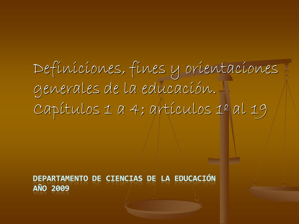 Definiciones, fines y orientaciones generales de la educación. Capítulos 1 a 4; artículos 1º al 19