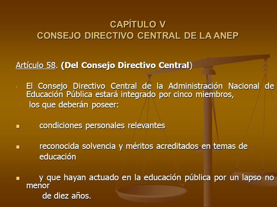 CAPÍTULO V CONSEJO DIRECTIVO CENTRAL DE LA ANEP Artículo 58.