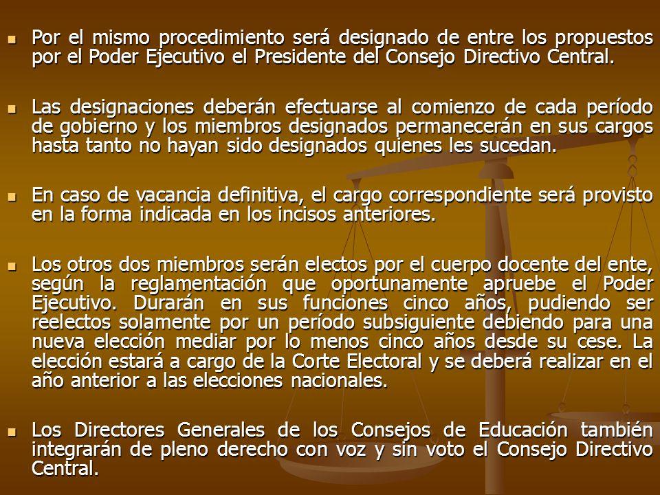 Por el mismo procedimiento será designado de entre los propuestos por el Poder Ejecutivo el Presidente del Consejo Directivo Central.