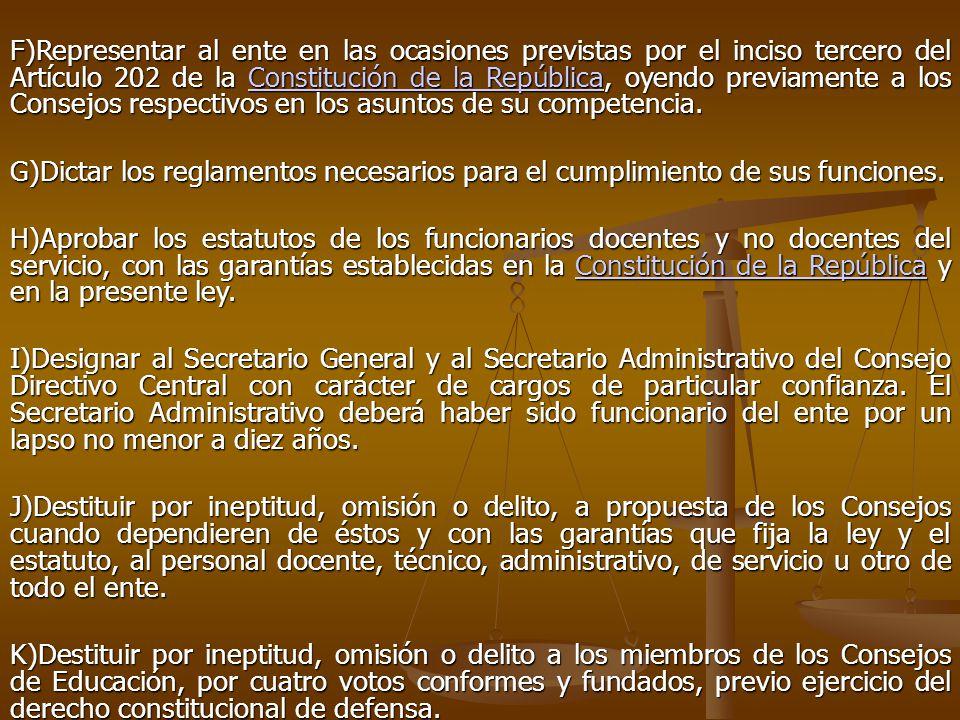F)Representar al ente en las ocasiones previstas por el inciso tercero del Artículo 202 de la Constitución de la República, oyendo previamente a los Consejos respectivos en los asuntos de su competencia.