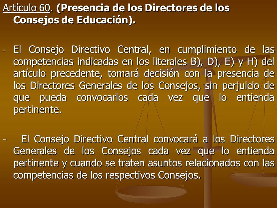 Artículo 60. (Presencia de los Directores de los Consejos de Educación).