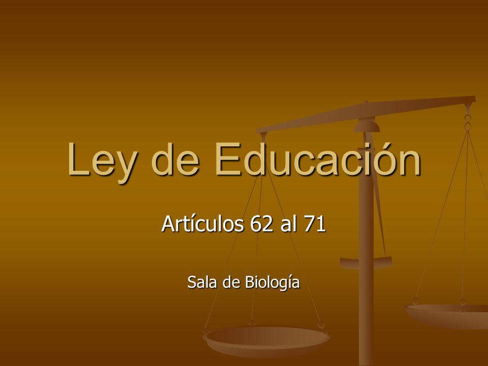 Ley de Educación Artículos 62 al 71 Sala de Biología