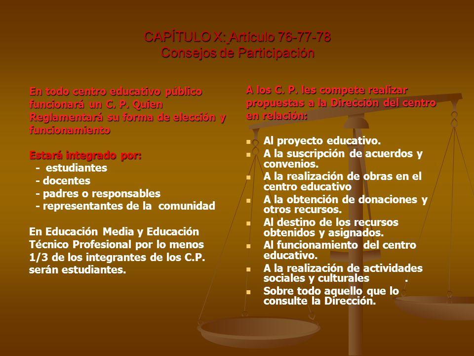 CAPÍTULO X: Artículo 76-77-78 Consejos de Participación En todo centro educativo público funcionará un C.