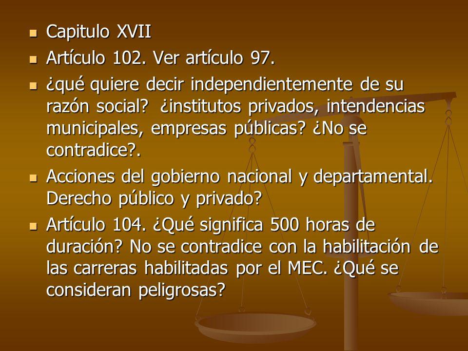 Capitulo XVII Capitulo XVII Artículo 102. Ver artículo 97.