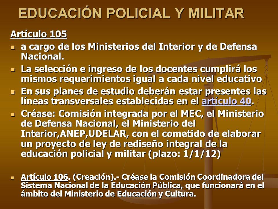 EDUCACIÓN POLICIAL Y MILITAR Artículo 105 a cargo de los Ministerios del Interior y de Defensa Nacional.