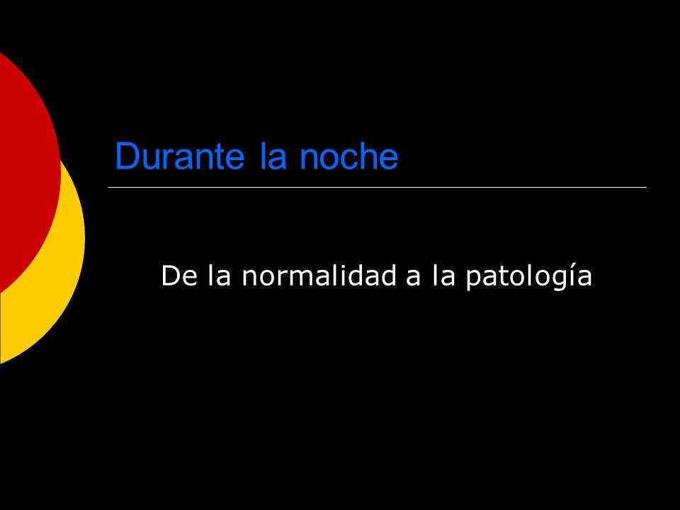 Durante la noche De la normalidad a la patología