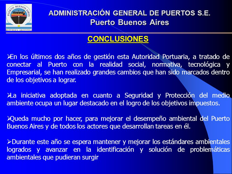 CONCLUSIONES En los últimos dos años de gestión esta Autoridad Portuaria, a tratado de conectar al Puerto con la realidad social, normativa, tecnológi