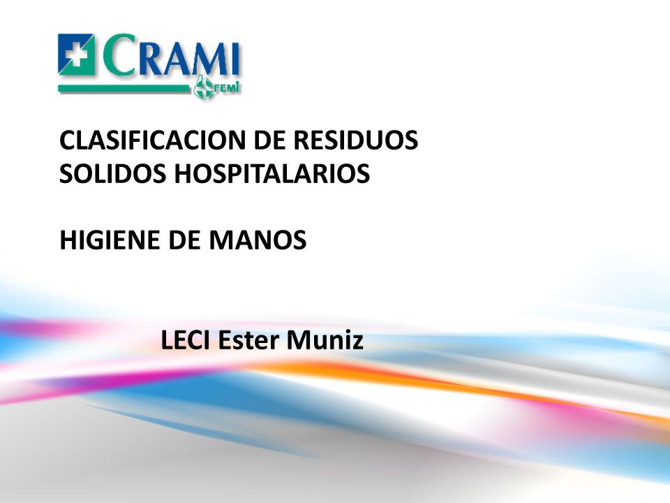 CLASIFICACION DE RESIDUOS SOLIDOS HOSPITALARIOS HIGIENE DE MANOS LECI Ester Muniz