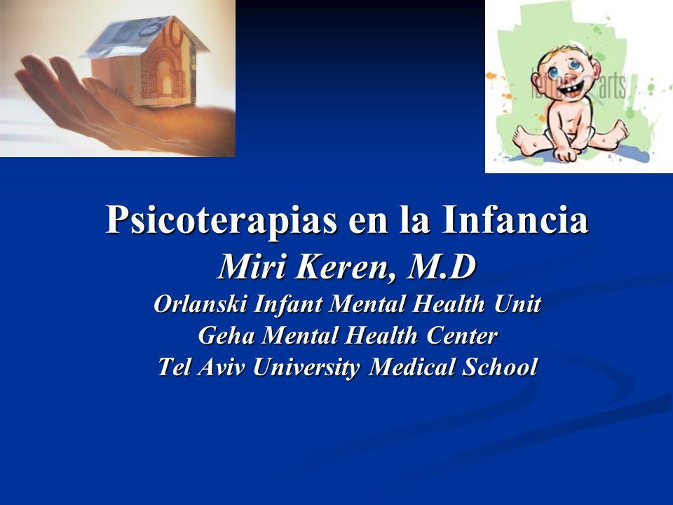 Psicoterapias en la Infancia Miri Keren, M.D Orlanski Infant Mental Health Unit Geha Mental Health Center Tel Aviv University Medical School