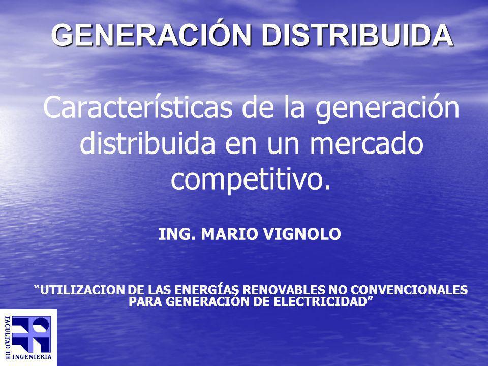 Generación distribuida Características Es la generación conectada directamente en las redes de distribución Es la generación conectada directamente en las redes de distribución Potencias relativas pequeñas ( 5 MW) Potencias relativas pequeñas ( 5 MW) Tecnologías: Tecnologías: –Renovables (ej.