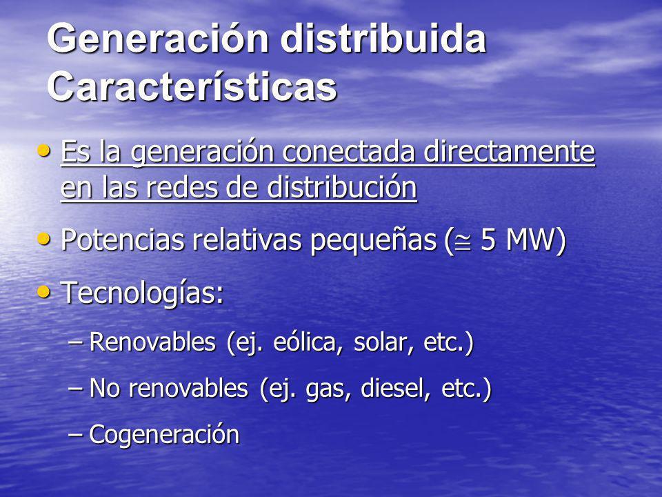 Generación distribuida Características Es la generación conectada directamente en las redes de distribución Es la generación conectada directamente en