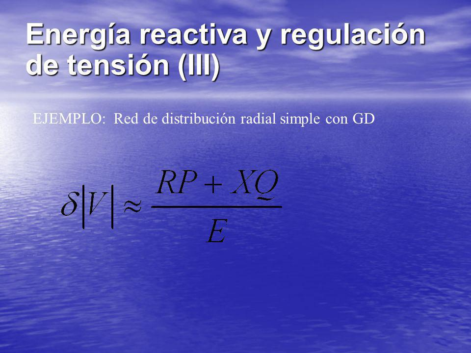 Energía reactiva y regulación de tensión (III) EJEMPLO: Red de distribución radial simple con GD