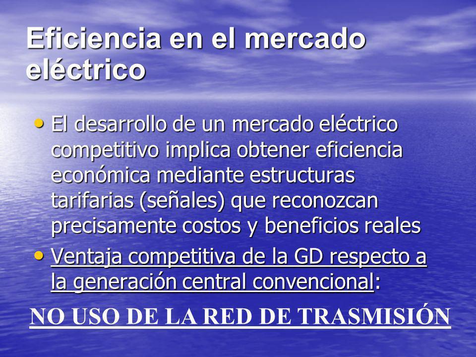 Eficiencia en el mercado eléctrico El desarrollo de un mercado eléctrico competitivo implica obtener eficiencia económica mediante estructuras tarifar