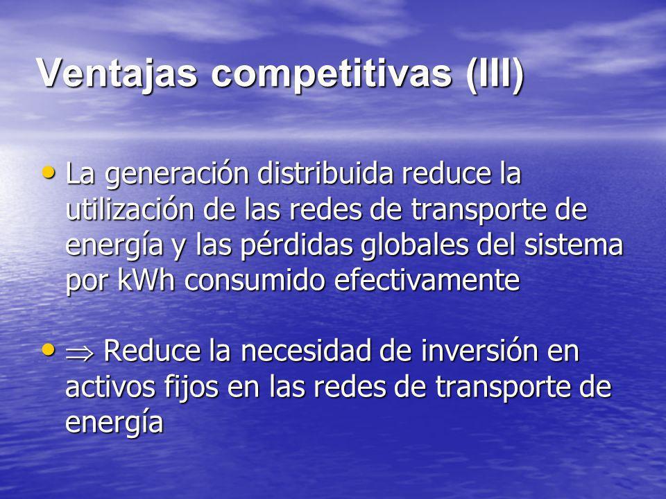 Ventajas competitivas (III) La generación distribuida reduce la utilización de las redes de transporte de energía y las pérdidas globales del sistema