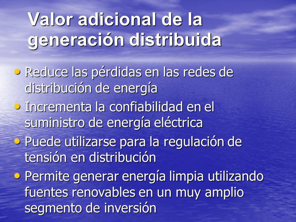 Valor adicional de la generación distribuida Reduce las pérdidas en las redes de distribución de energía Reduce las pérdidas en las redes de distribuc