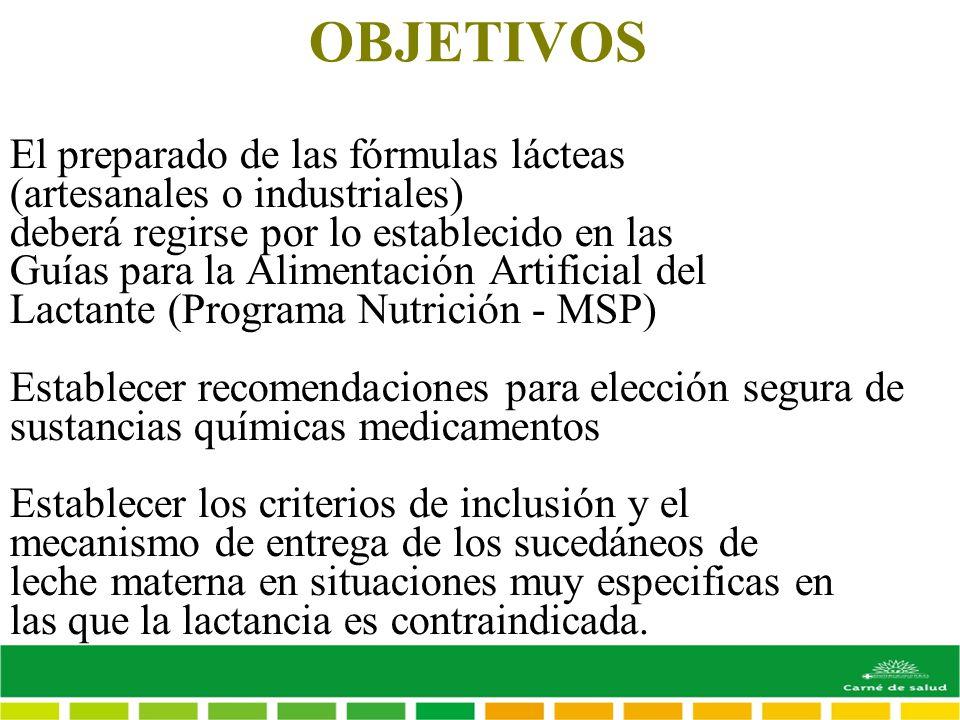 OBJETIVOS El preparado de las fórmulas lácteas (artesanales o industriales) deberá regirse por lo establecido en las Guías para la Alimentación Artifi